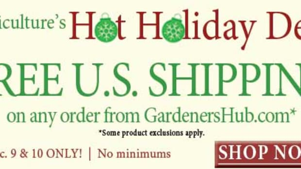 Horticulture's Hot Holiday Deal - FREE U.S. SHIPPING on any order from GardenersHub.com. Some product exclusions apply.